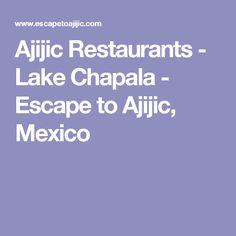 Ajijic Restaurants - Lake Chapala - Escape to Ajijic, Mexico