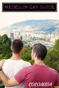 Gay guide to Medellin, Colombia by the Nomadic Boys