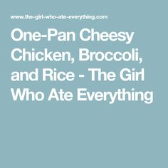 One-Pan Cheesy Chicken, Broccoli, and Rice - The Girl Who Ate Everything