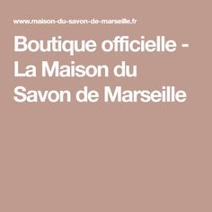 Boutique officielle - La Maison du Savon de Marseille