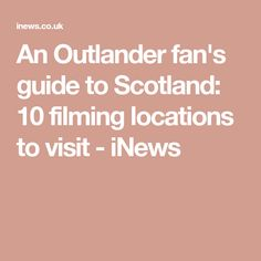 An Outlander fan's guide to Scotland: 10 filming locations to visit - iNews