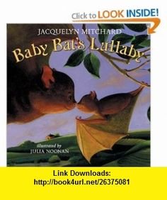 Baby Bats Lullaby Jacquelyn Mitchard, Julia Noonan , ISBN-10: 0060507608  ,  , ASIN: B000B5RXSQ , tutorials , pdf , ebook , torrent , downloads , rapidshare , filesonic , hotfile , megaupload , fileserve