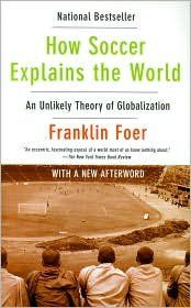 How Soccer Explains the World: An Unlikely Theory of Glob...
