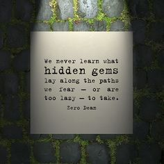 We never learn what hidden gems lay along the paths we fear to take. #zerosophy