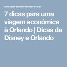 7 dicas para uma viagem econômica à Orlando   Dicas da Disney e Orlando