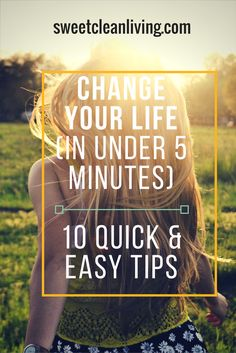 Change Your Life (in Under 5 Minutes) - sweetcleanliving.com