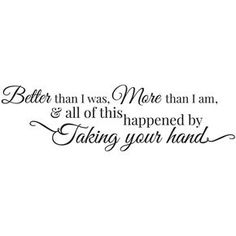 All of this happened by taking your hand quote wedding quotes and sayings, love Cute Love Quotes, I Am Quotes, Famous Love Quotes, Romantic Love Quotes, Quotes To Live By, Best Quotes, Life Quotes, Wedding Quotes And Sayings, Take My Hand Quotes