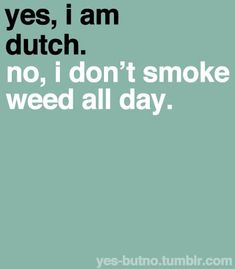 Dutch people are know by smoking weed all day. But when foreigners are in the Netherlands, not many dutch people are smoking. Dutch People, Going Dutch, I Amsterdam, Dutch Quotes, Dutch Recipes, Lol, Smoking Weed, Laugh Out Loud, True Stories