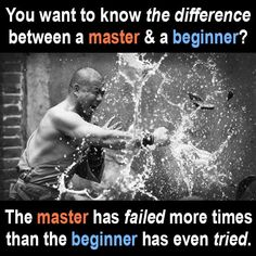 """You want to know the difference between a master and a beginner? The master has failed more times than the beginner has even tried."""
