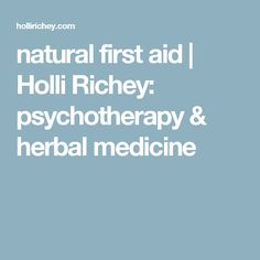 natural first aid | Holli Richey: psychotherapy & herbal medicine