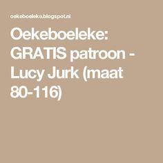 Oekeboeleke: GRATIS patroon - Lucy Jurk (maat 80-116)