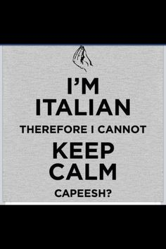 It's true!! Don't tell me to calm down without a very good explanation at the end Italian Life, Italian Girls, Italian Baby, Italian Style, Keep Calm T Shirts, Italian Recipes, Italian Memes, Italian Sayings, Italian Phrases
