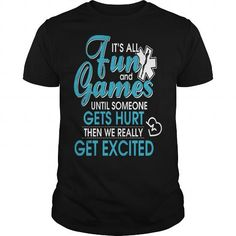I Love Paramedic Shirt  Its All Fun And Games Until Someone Gets Hurt Then We Really Get Excited Shirts & Tees