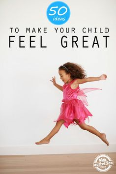 We want to let our kids know how special they are.  Here are 50 ideas to make them feel great!
