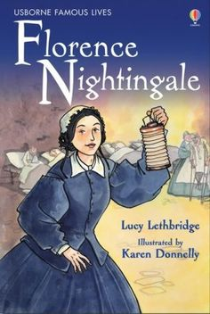 Florence Nightingale (Usborne Famous Lives) by Lucy Lethbridge, http://www.amazon.co.uk/dp/074606327X/ref=cm_sw_r_pi_dp_Jc4Fsb0RWTR9N