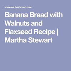Banana Bread with Walnuts and Flaxseed Recipe | Martha Stewart