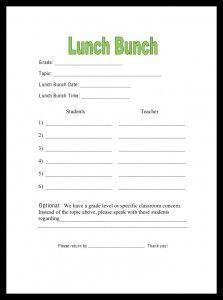 Lunch Bunch- give teachers the topic of discussion for the lunch bunch, ask them to provide names for that bunch. Topics might include: test taking strategies, anger management, good manners, self-confidence, responsibility, etc. Have a Reward Lunch Bunch for the students who were caught being good :)