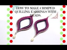 HOW TO MAKE CRIMPED QUILLING EARRINGS WITH BEADS. - YouTube
