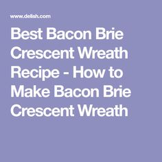 Best Bacon Brie Crescent Wreath Recipe - How to Make Bacon Brie Crescent Wreath