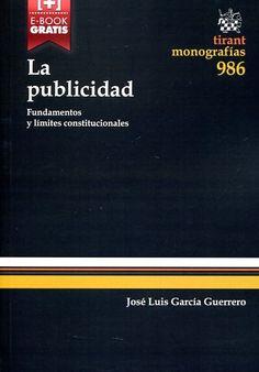 La publicidad : fundamentos y límites constitucionales / José Luis García Guerrero.    Tirant lo Blanch, 2015