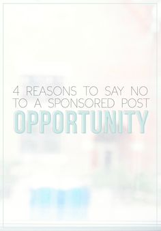 "4 Reasons To Say ""NO"" To A Sponsored Post Opportunity — The Alisha Nicole"