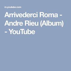 Arrivederci Roma - Andre Rieu (Album) - YouTube