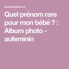 Quel prénom rare pour mon bébé ? : Album photo - aufeminin
