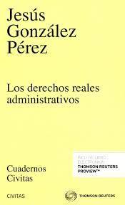 Los derechos reales administrativos / Jesús González Pérez. - 2016