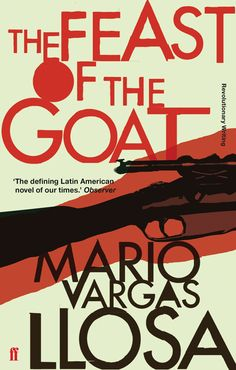 Mario Vargas Losa, The Feast of the Goat. Faber Revolutionary Writing. Design: Donna Payne