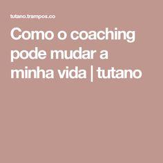 Como o coaching pode mudar a minha vida | tutano