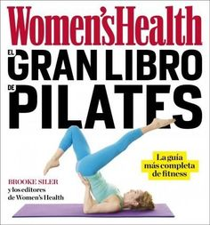 EL GRAN LIBRO DE PILATES Una guía de pilates de Women's Health con más de 260 ejercicios.
