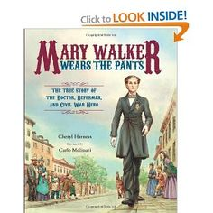 Mary Walker Wears the Pants. A narrative nonfiction book that explores the life during the Civil War. A true story of about a specific woman who has become a doctor despite the odds. This is a great picture book because it portrays the perspective of a woman doctor during the civil war. Themes: courage, determination, kindness, and women's rights. Good for all grade levels from first grade and older. Easy to read.