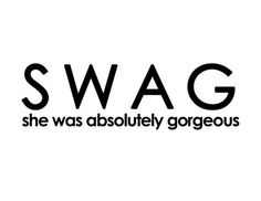 swag ----she •was •absolute •gorgeous