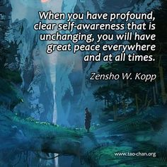 When you have profound, clear self-awareness that is unchanging, you will have great peace everywhere and at all times. - Zensho W.…