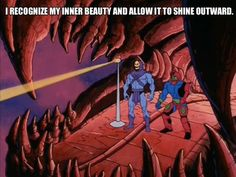 Skeletor Affirmations (by ghoulnextdoor) I RECOGNIZE MY INNER BEAUTY AND ALLOW IT TO SHINE OUTWARD. *Outward or outwardly? We got confused thinking about it, and we didn't have enough room, anyhow.