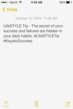 LifeSTYLE Tip - The secret of your success and failures are hidden in your daily habits. #LifeSTYLETip #KeystoSuccess
