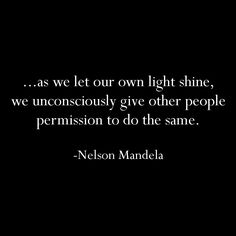 Shine... and give others permission to do the same.