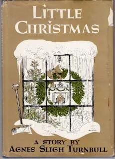 {Bless you, Debbie! And the librarian who have it to me as a gift in the blizzard of 2/14!!!}    Little Christmas by Agnes Sligh Turnbull (1964)