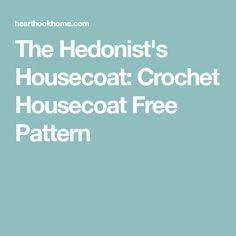 The Hedonist's Housecoat: Crochet Housecoat Free Pattern