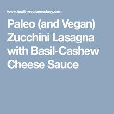 Paleo (and Vegan) Zucchini Lasagna with Basil-Cashew Cheese Sauce