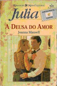 Meus Romances Blog: A Deusa Do Amor - Joanna Mansell - Julia Cartão Po...