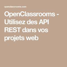 OpenClassrooms - Utilisez des API REST dans vos projets web