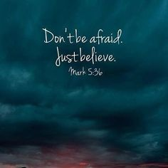 Don't be afraid just believe. Mark 5:36 _____________________________________________ #godsword #jesuschrist #bible #christian #god #motivation #encouragement #jesus #versefortheday #wordfortheday #bibleverse #wordofgod #christianity #goodworks #biblepassage #like #art #happy #holy #faithful #love #joy #photography #telltheworld #followme #spirit #ghost #faith #christ #scriptures by @dailybiblepassage via http://ift.tt/1RAKbXL