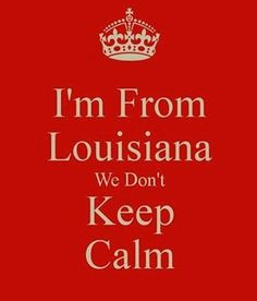 We don't keep calm in Louisiana