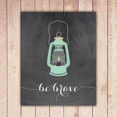 Be Brave, Printable Art Print, Home Decor, Camping Lantern, Wall Art, Instant Download, Dream Print DTD