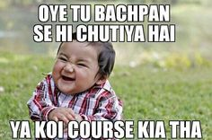 Indian meme .... Oye Tu Bachpan se hi chutiya he ya.. Koe cource kiya he..