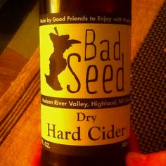 Bad Seed Hard Dry Cider Great great find, produced in Highland NY in the Hudson Valley, ad perfect for summer. A very clear look, closer to lemonade than cider and a incredibly fresh nose, citrus and light cherry. I would recommend this one for the boozy brunch or the late afternoon cocktail