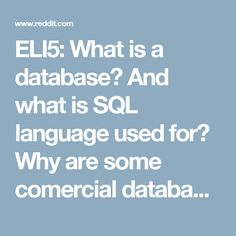 ELI5: What is a database? And what is SQL language used for? Why are some comercial databases(oracle) really expensive and some are free? : explainlikeimfive