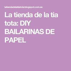 La tienda de la tia tota: DIY BAILARINAS DE PAPEL
