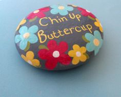 Chin Up Buttercup Painted Stone